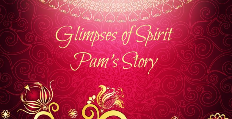 Glimpses of Spirit #1- Pam's Story