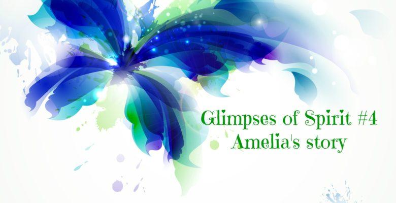Glimpses of Spirit #4: Amelia's Story