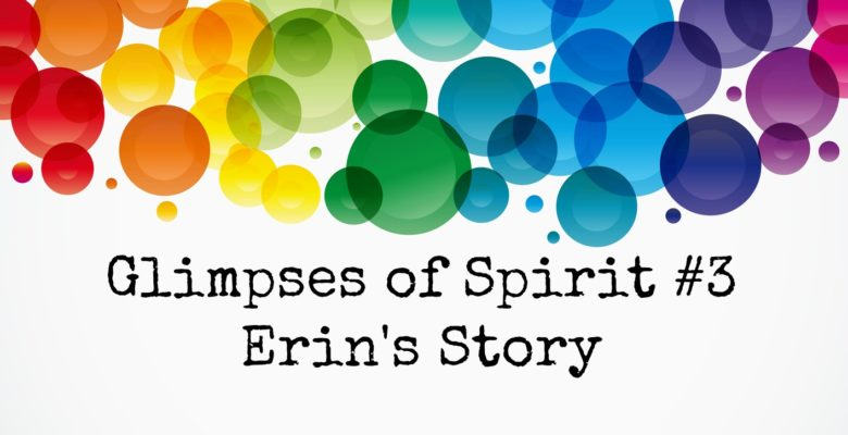 Glimpses of Spirit #3: Erin's Story