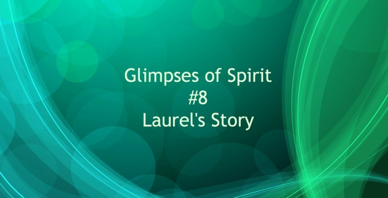 Glimpse of Spirit #8: Laurel's Story