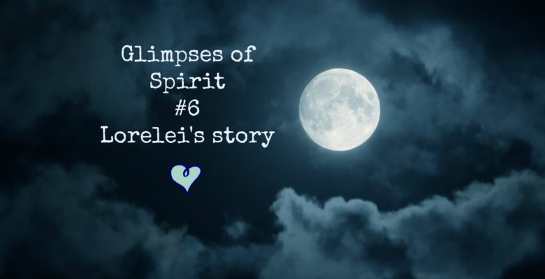Glimpse of Spirit #6: Lorelei's story