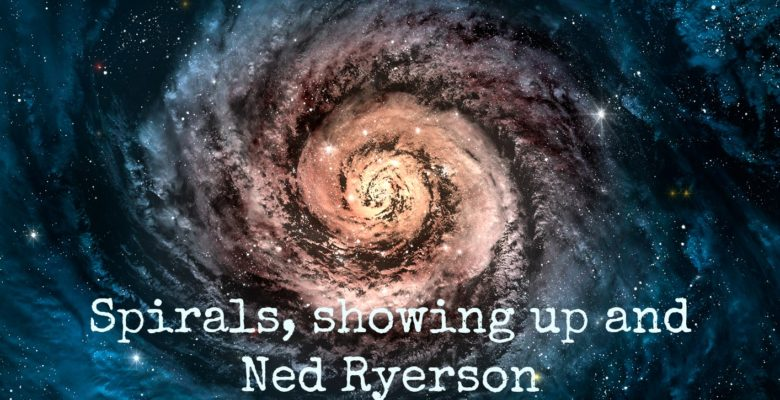 Spirals, showing up and Ned Ryerson