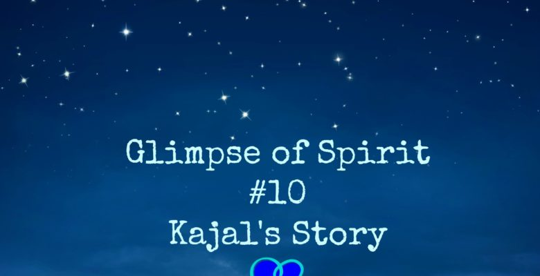 Glimpse of Spirit #10: Kajal's Story