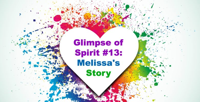 Glimpse of Spirit #13: Melissa's Story