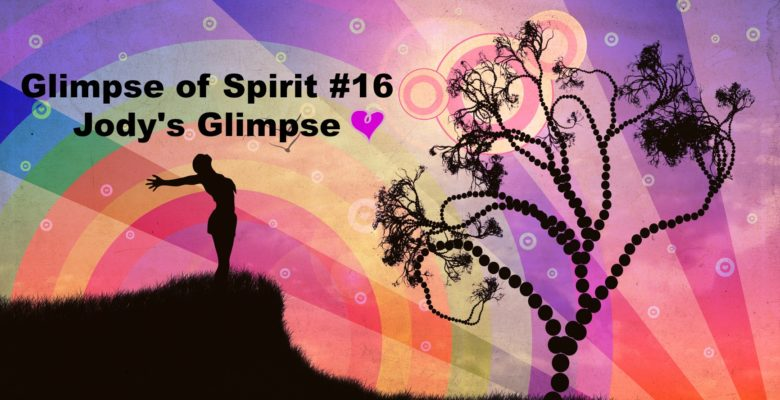 Glimpse of Spirit #16: Jody's Glimpse