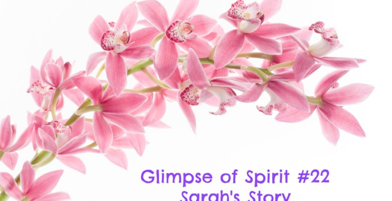 Glimpse of Spirit #22: Sarah's Story