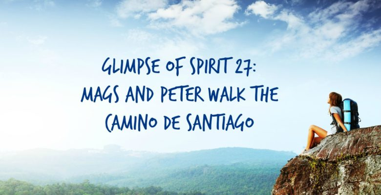Glimpse of Spirit #27: Peter and Mags walk the Camino de Santiago
