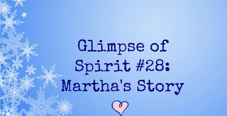 Glimpse of Spirit #28: Martha's Story