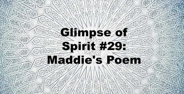 Glimpse of Spirit #29: Maddie's Poem