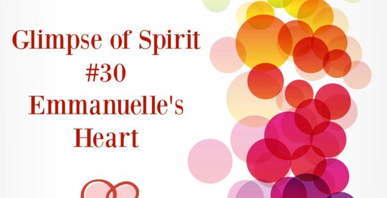 Glimpse of Spirit #30: Emmanuelle's Heart