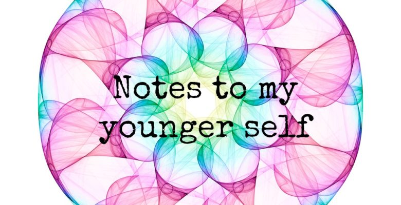 Notes to my younger self