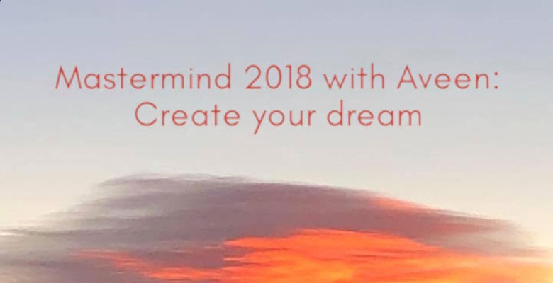 Mastermind 2018 with Aveen: Create Your Dream