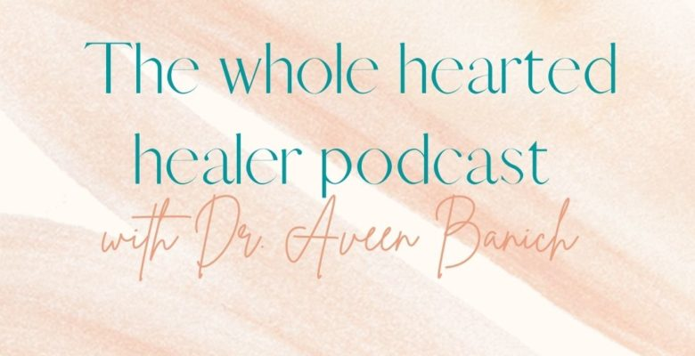 The Whole Hearted Healer Podcast with Aveen now live!